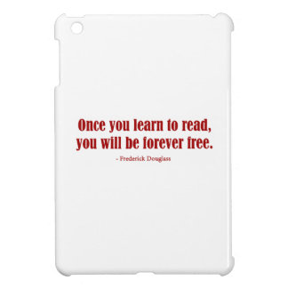 Once You Learn To Read, You Will Be Forever Free iPad Mini Cases