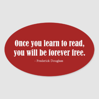 Once You Learn To Read, You Will Be Forever Free Oval Sticker
