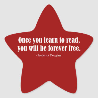 Once You Learn To Read, You Will Be Forever Free Star Sticker
