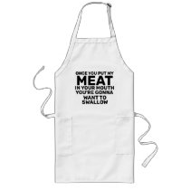 Once You Put My Meat in Your Mouth You're Gonna Long Apron