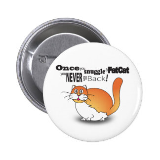 Once you snuggle a fat cat you never go back! pinback button