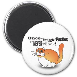 Once you snuggle a fat cat you never go back! fridge magnet