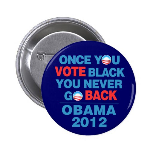 Once You Vote Black You Never Go Back Obama Button