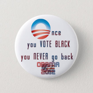 Once you VOTE BLACK, you never go back! Pinback Button
