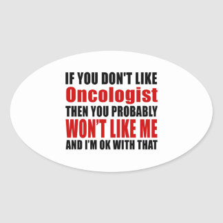 Oncologist Don't Like Designs Oval Sticker