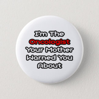 Oncologist...Mother Warned You About Button