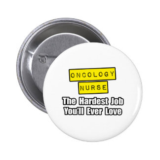 Oncology Nurse...Hardest Job You'll Ever Love Pinback Button