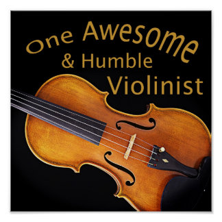 One Awesome & Humble Violinist Print