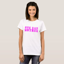 One Bad Mother ..png T-Shirt