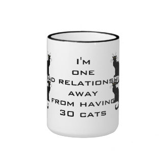 One bad relationship away from having 30 cats ringer mug