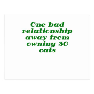 One Bad Relationship Away from Owning 30 Cats Postcard