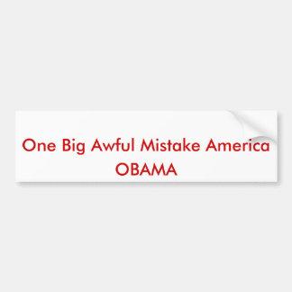 One Big Awful Mistake America, OBAMA Car Bumper Sticker
