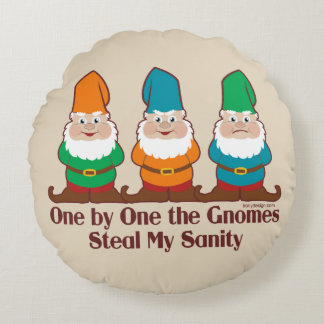 One By One The Gnomes Steal My Sanity Round Pillow