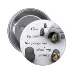 one by one the penguins steal my sanity. 2 inch round button