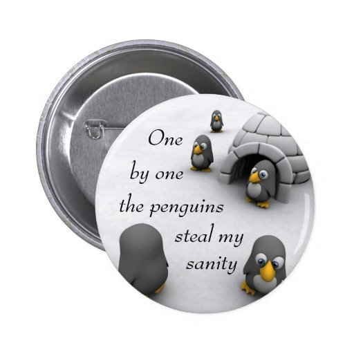 one by one the penguins steal my sanity. pin