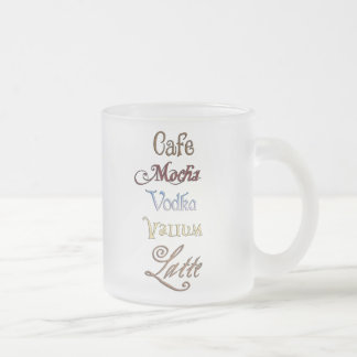 One Cafe Mocha Vodka Valium Latte Please 10 Oz Frosted Glass Coffee Mug