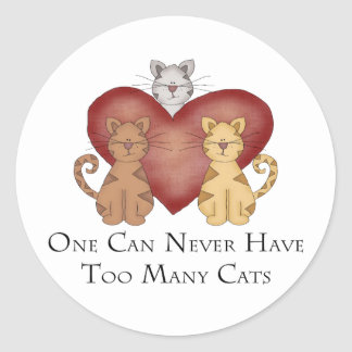 One Can Never Have Too Many Cats Classic Round Sticker