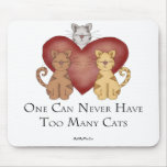 One Can Never Have Too Many Cats Mouse Pads
