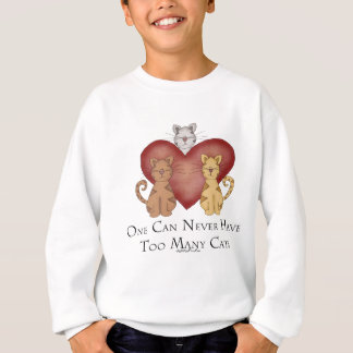 One Can Never Have Too Many Cats Sweatshirt
