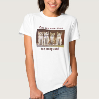 One can never have, too many cats! tee shirt
