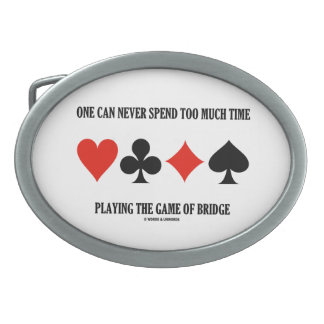 One Can Never Spend Too Much Time Playing Bridge Belt Buckle