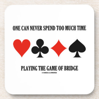 One Can Never Spend Too Much Time Playing Bridge Drink Coaster