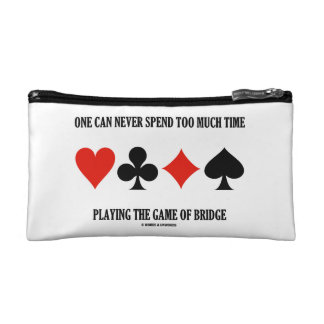 One Can Never Spend Too Much Time Playing Bridge Makeup Bag
