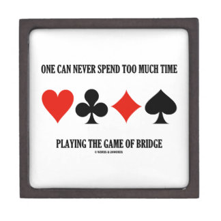 One Can Never Spend Too Much Time Playing Bridge Premium Keepsake Box