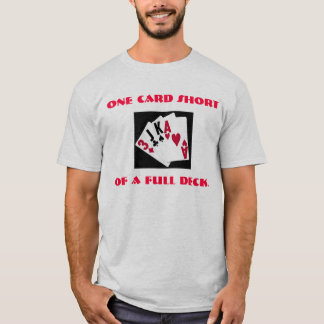 One card short of a full deck. T-Shirt