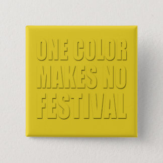 One Color Makes No Festival Yellow Text Design Button