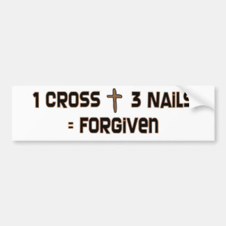 One cross three nails forgiven bumper sticker