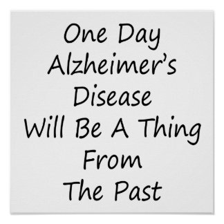 One Day Alzheimer's Disease Will Be A Thing From T Print