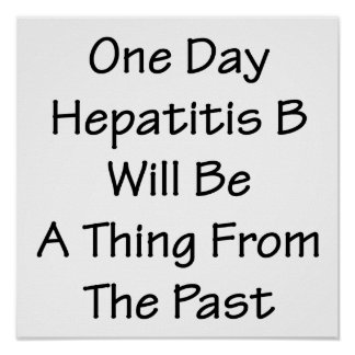 One Day Hepatitis B Will Be A Thing From The Past Print