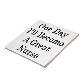 One Day I'll Become A Great Nurse Tile