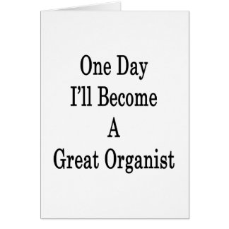 One Day I'll Become A Great Organist Greeting Card
