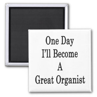 One Day I'll Become A Great Organist Magnets