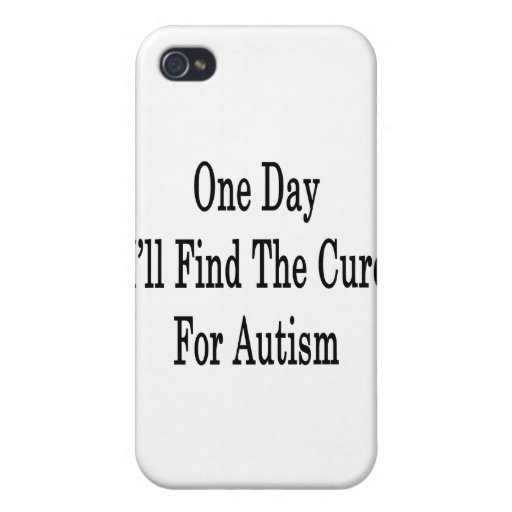 One Day I'll Find The Cure For Autism iPhone 4 Covers