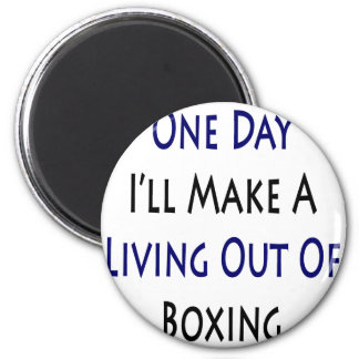 One Day I'll Make A Living Out Of Boxing Fridge Magnets