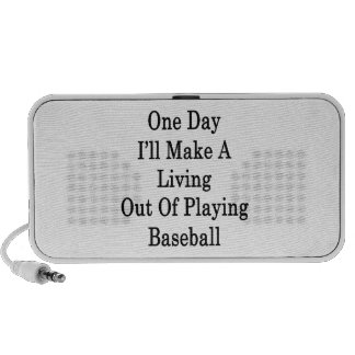 One Day I'll Make A Living Out Of Playing Baseball Laptop Speaker