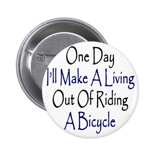 One Day I'll Make A Living Out Of Riding A Bicycle Button