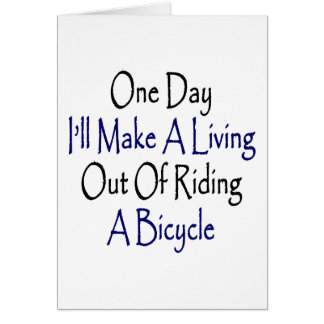One Day I'll Make A Living Out Of Riding A Bicycle Greeting Card