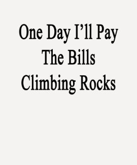 One Day I'll Pay The Bills Climbing Rocks Tee Shirts