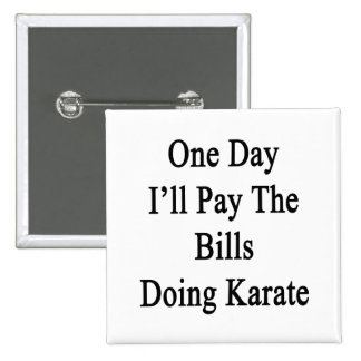 One Day I'll Pay The Bills Doing Karate 2 Inch Square Button