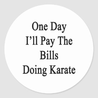 One Day I'll Pay The Bills Doing Karate Classic Round Sticker
