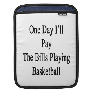 One Day I'll Pay The Bills Playing Basketball iPad Sleeve