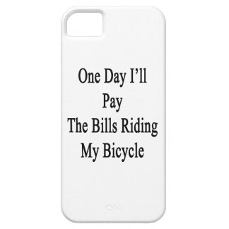 One Day I'll Pay The Bills Riding My Bicycle iPhone 5 Covers