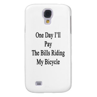 One Day I'll Pay The Bills Riding My Bicycle Samsung Galaxy S4 Covers