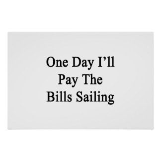 One Day I'll Pay The Bills Sailing Poster