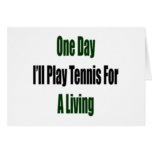 One Day I'll Play Tennis For A Living Greeting Card