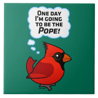 One Day I'm Going to Be the Pope! Ceramic Tile